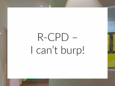 R-CPD – I can't burp!