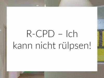 R-CPD - Ich kann nicht rülpsen!